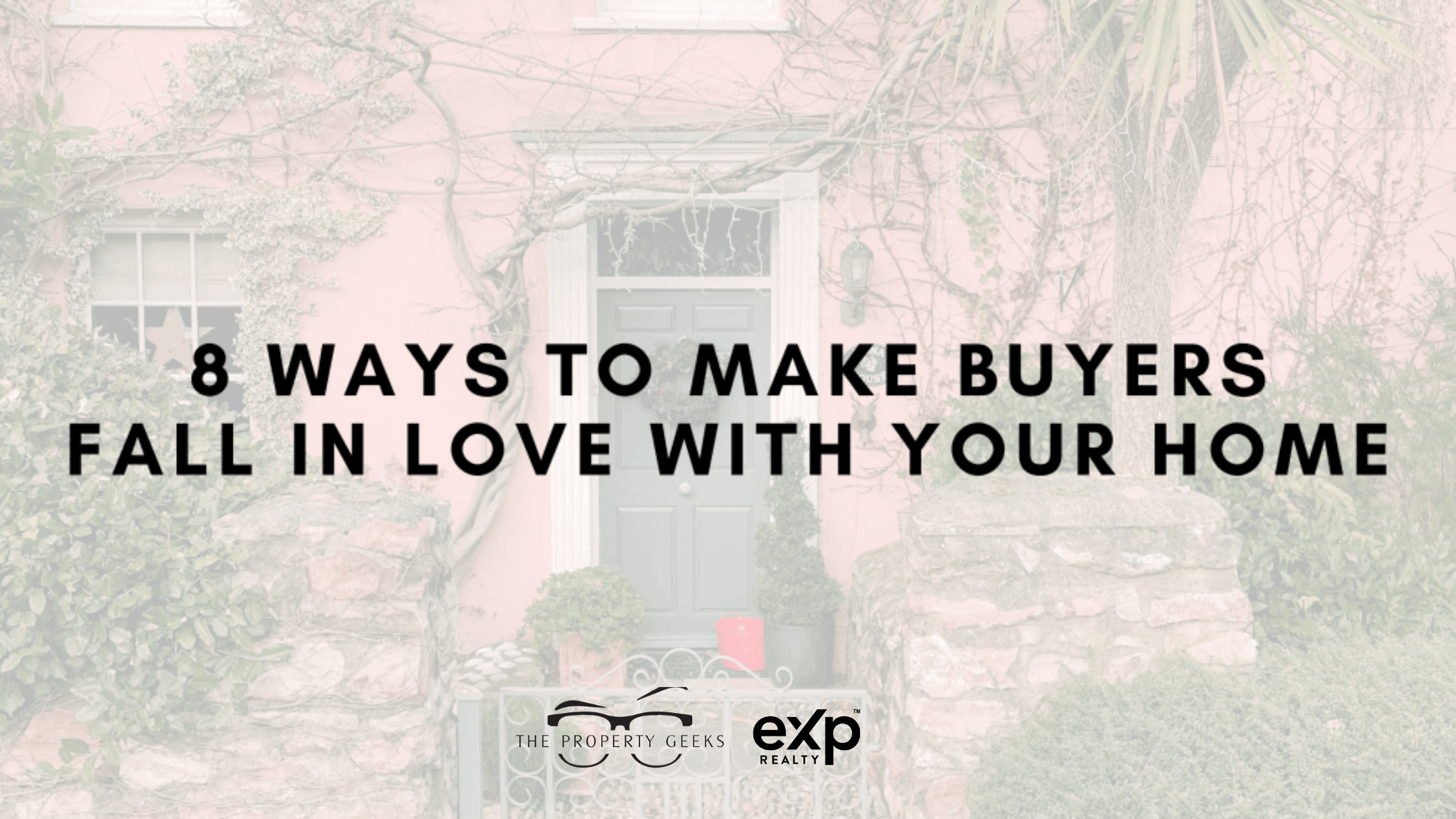 Ways to Make Buyers Fall in Love With Your Home